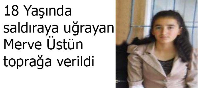18 yaşında saldırıya uğrayan Merve Üstüm toprağa verildi