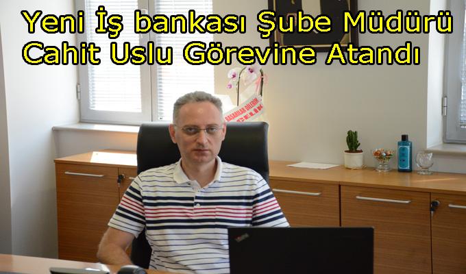 İş Bankası Şube Müdürü, Cahit USLU ya Hoşgeldin Diyoruz