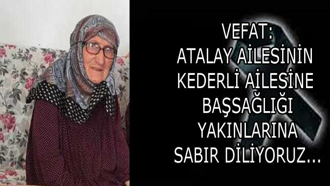 Merhum Şahin Canik'in eşi Hanife Atalay (91) Ailesine Başsağlığı