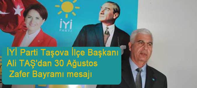 İYİ Parti Taşova İlçe Başkanı  Ali TAŞ'dan 30 Ağustos Zafer Bayramı mesajı