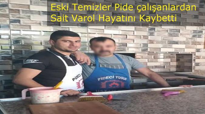 Eski Temizler Pide Çalışanlarından Sait Varol Trafik Kazasında Hayatını Kaybetti!