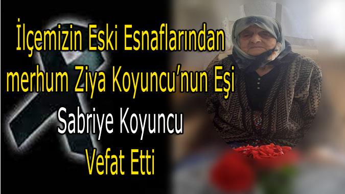 İlçemiz Eski Esnaflarından merhum Ziya Koyuncu'nun Eşi Sabriye Koyuncu vefat etti