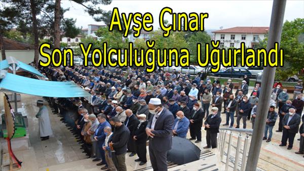 Ayşe  Çınar Son Yolculuğuna Uğurlandı...