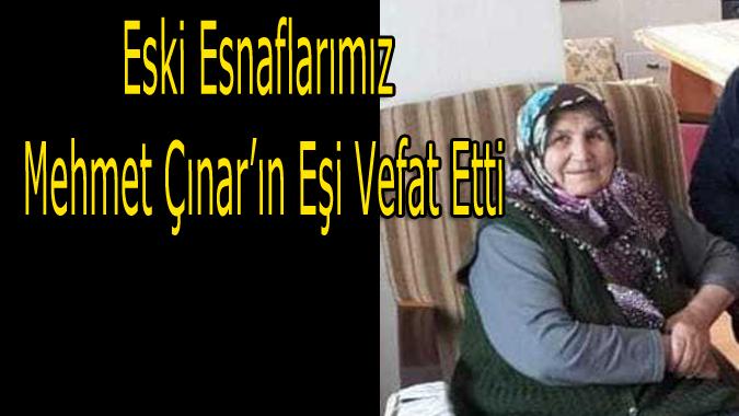 Merhum Mehmet Çınar'ın eşi Ayşe Çınar Vefat etti