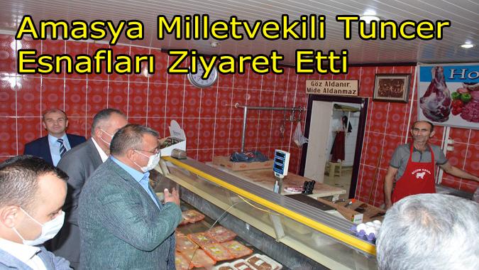 Amasya Milletvekili Tuncer İlçemizde Esnafları Ziyaret etti
