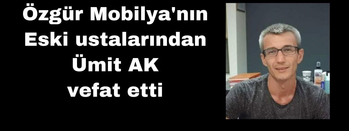 Özgür Mobilya'nın eski ustalarından Ümit Ak vefat etti