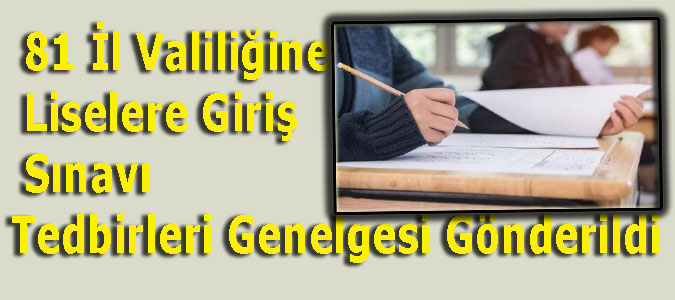 81 İl Valiliğine Liselere Giriş Sınavı Tedbirleri Genelgesi Gönderildi