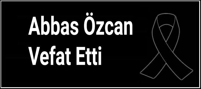 Abbas Özcan Vefat Etti