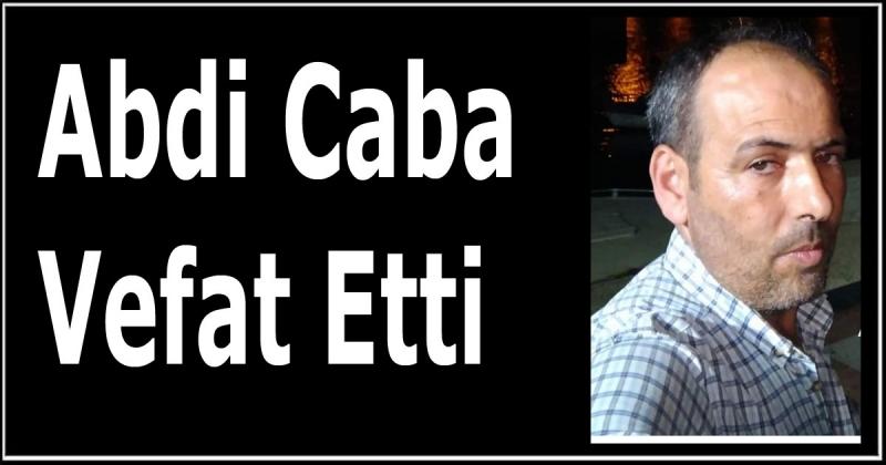 Abdi Caba Vefat Etti