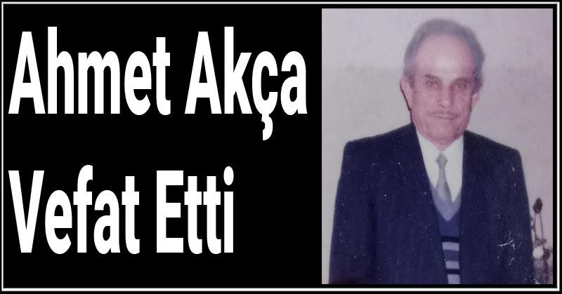 Ahmet Akça Vefat Etti