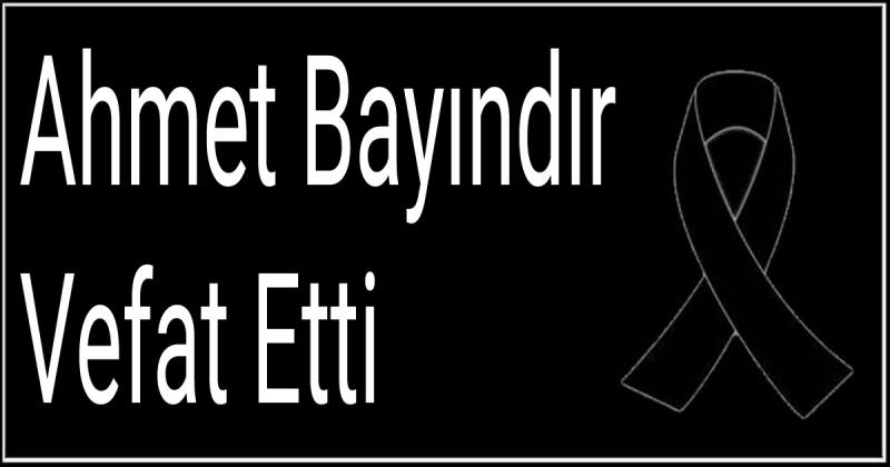 Ahmet Bayındır Vefat Etti
