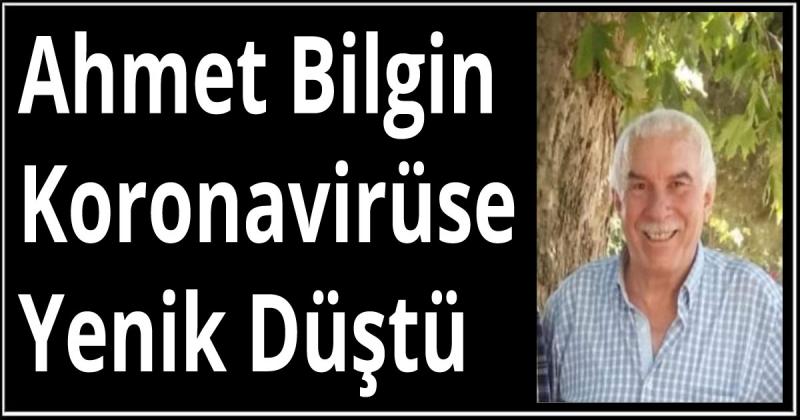 Ahmet Bilgin Koronavirüse Yenik Düştü