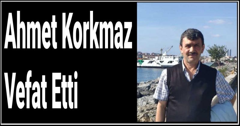 Ahmet Korkmaz Vefat Etti