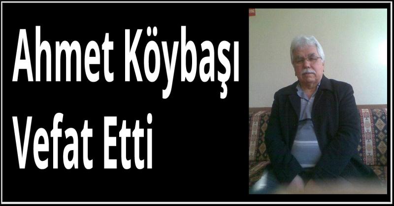Ahmet Köybaşı Vefat Etti