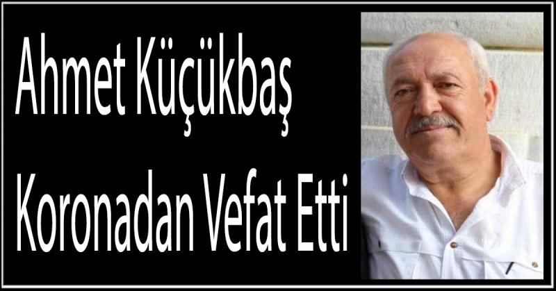 Ahmet Küçükbaş Koronadan Vefat Etti