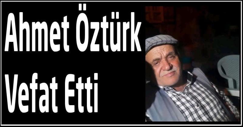 Ahmet Öztürk Vefat Etti