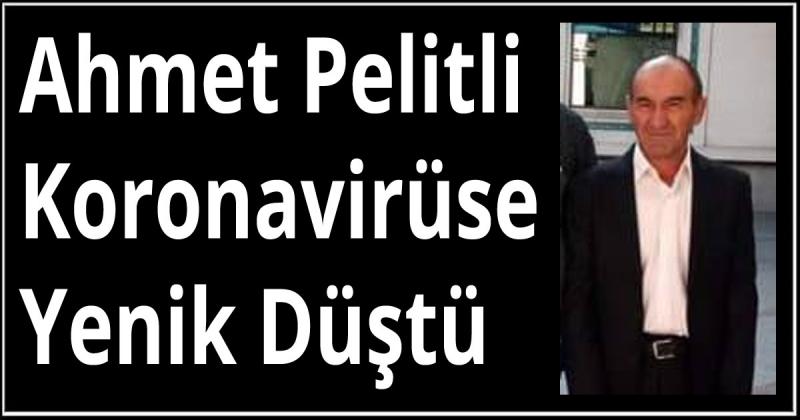 Ahmet Pelitli Koronavirüse Yenik Düştü