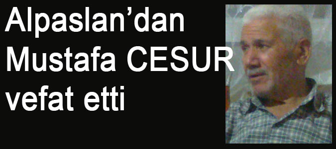 Alpaslan'dan Mustafa CESUR vefat etti.