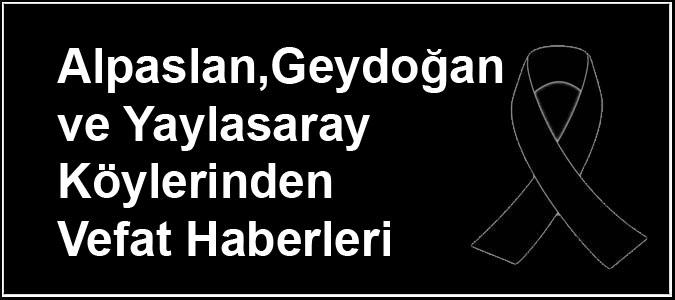 Alpaslan,Geydoğan ve Yaylasaray Köylerinden Vefat Haberleri