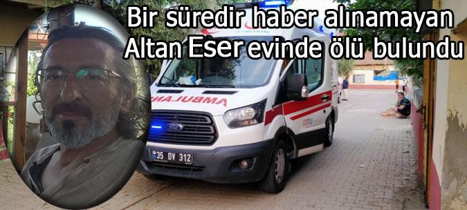 Altan Eser ,evinde ölü bulundu