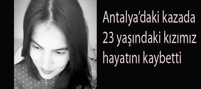 Antalya'daki kazada 23 yaşındaki kızımız hayatını kaybetti