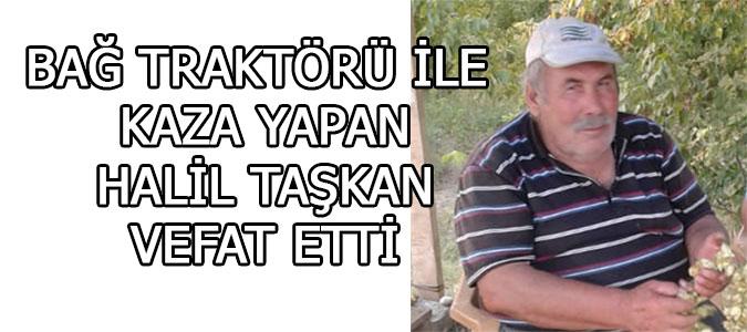 Bağ Traktörü ile kaza yapan Halil Taşkan vefat etti