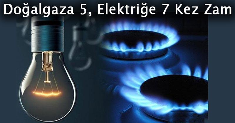 Doğalgaza 5, Elektriğe 7 Kez Zam
