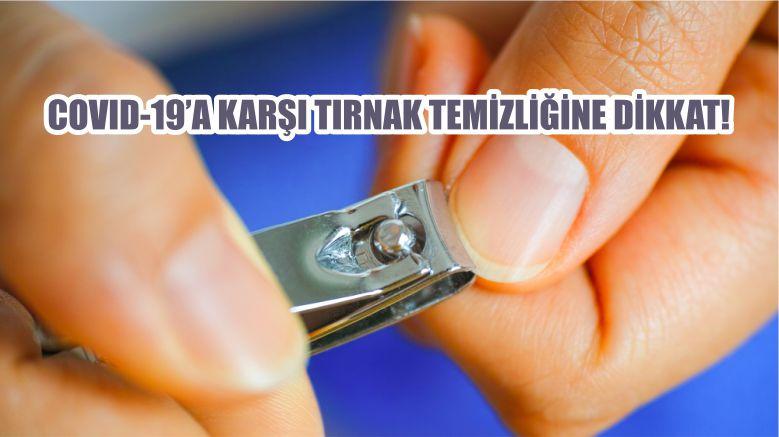 Dr. Nergiz; 'COVID-19'a Karşı Tırnak Temizliğine Dikkat Edin'
