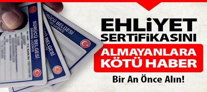 EHLİYET SERTİFİKASINI ALMAYANLARA KÖTÜ HABER