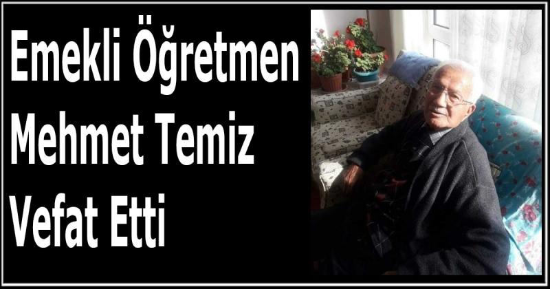 Emekli Öğretmen Mehmet Temiz Vefat Etti