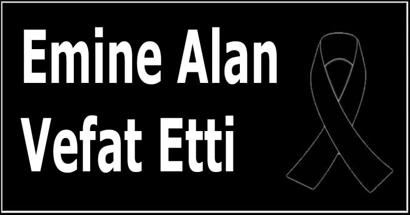 Emine Alan Vefat Etti
