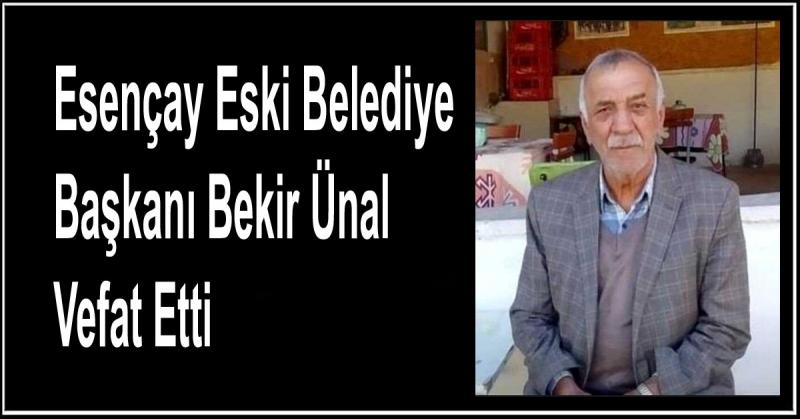 Esençay Eski Belediye Başkanı Bekir Ünal Vefat Etti