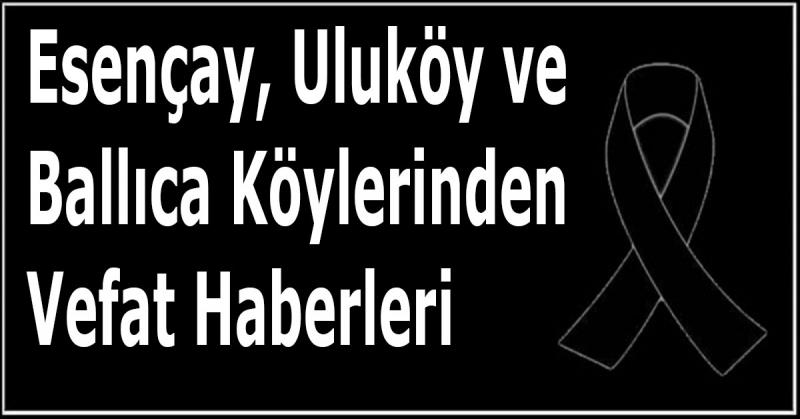 Esençay, Uluköy ve Ballıca Köylerinden Vefat Haberleri