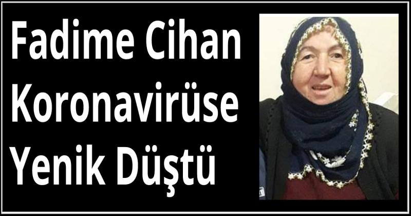 Fadime Cihan Koronavirüse Yenik Düştü