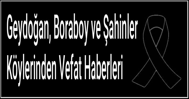 Geydoğan, Boraboy ve Şahinler Köylerinden Vefat Haberleri