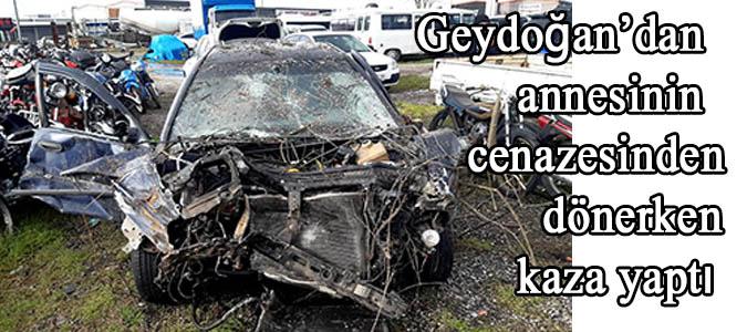 Geydoğan'dan ,annesinin cenazesinden dönerken kaza yaptı.