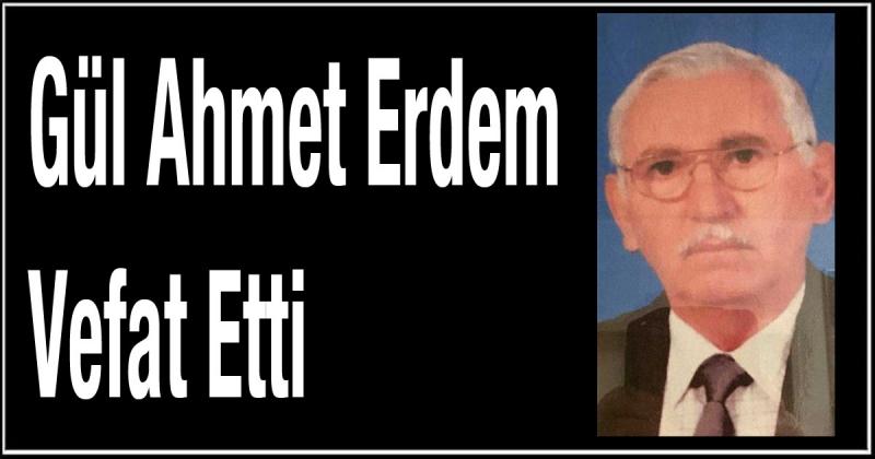 Gül Ahmet Erdem Vefat Etti