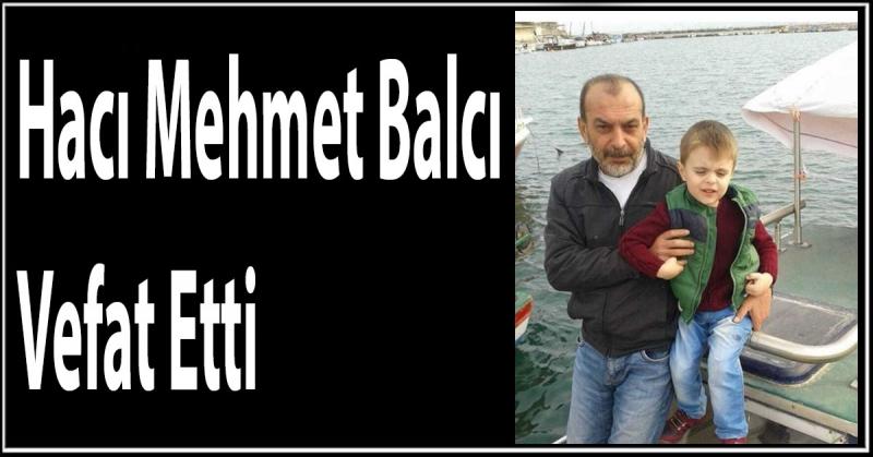 Hacı Mehmet Balcı Vefat Etti