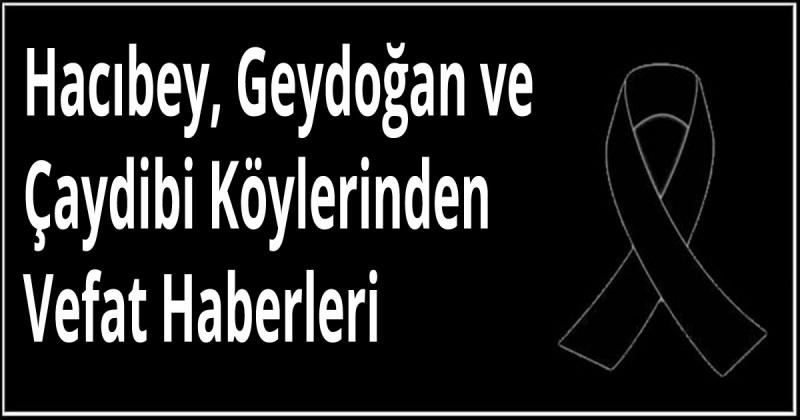 Hacıbey, Geydoğan ve Çaydibi Köylerinden Vefat Haberleri