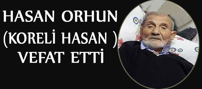 Hasan ORHUN (Koreli Hasan ) vefat etti