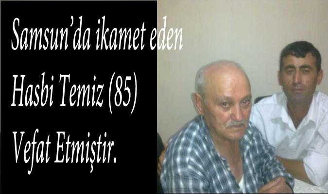 Kavaloluğu  köylü Hasbi Temiz (85) Vefat Etmiştir