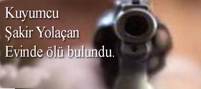Kuyumcu Şakir Yolaçan evinde ölü bulundu.