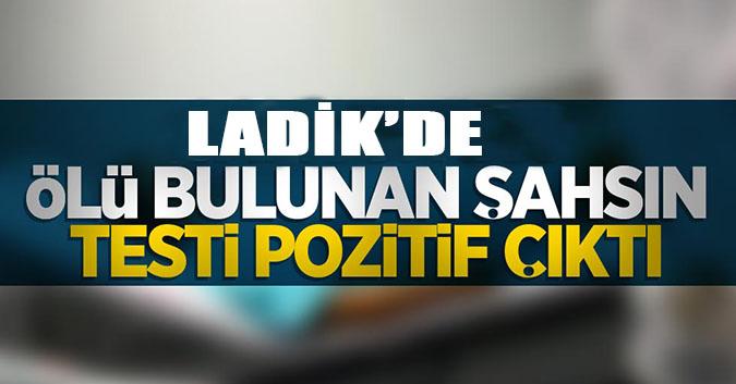 Ladik'de ölü bulunan şahsın testi pozitif çıktı