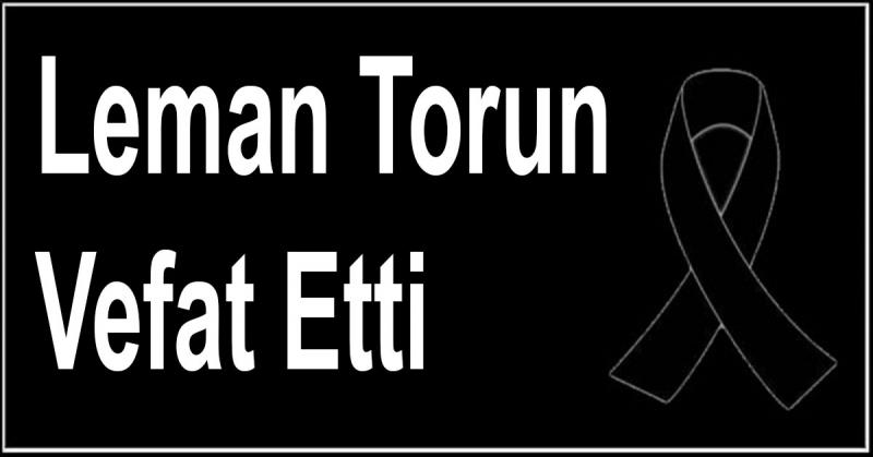 Leman Torun Vefat Etti