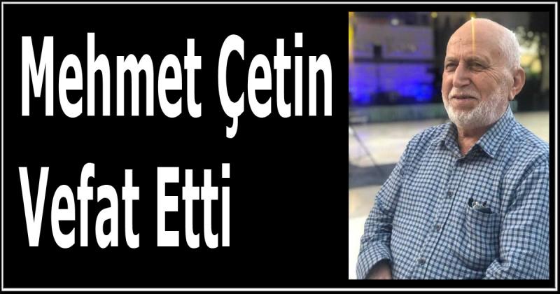 Mehmet Çetin Vefat Etti