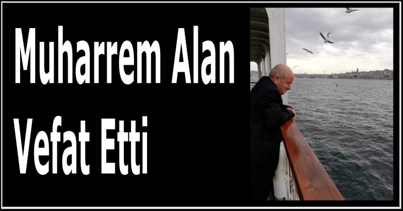 Muharrem Alan Vefat Etti