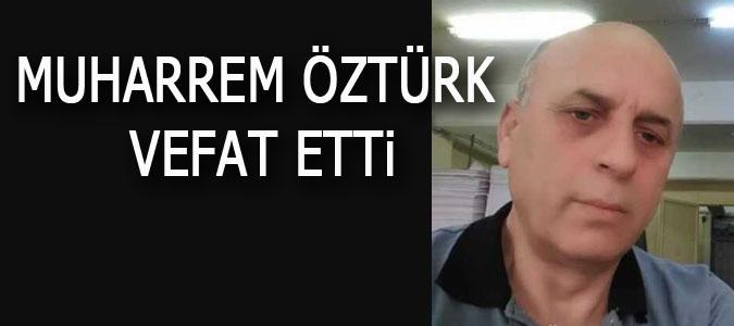MUHARREM öZTÜRK VEFAT ETTi