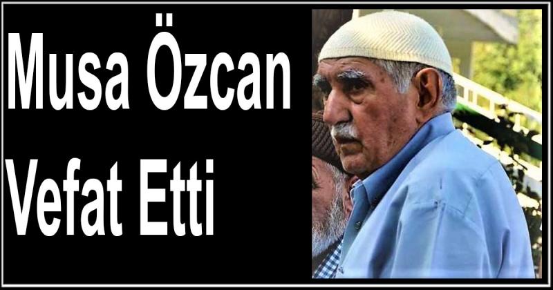 Musa Özcan Vefat Etti