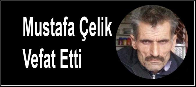 Mustafa Çelik Vefat Etti
