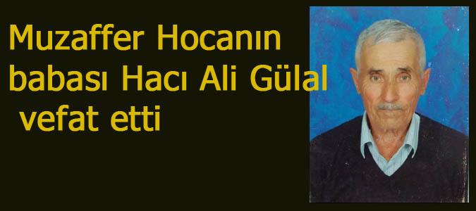 Muzaffer Hocanın babası Hacı Ali Gülal vefat etti